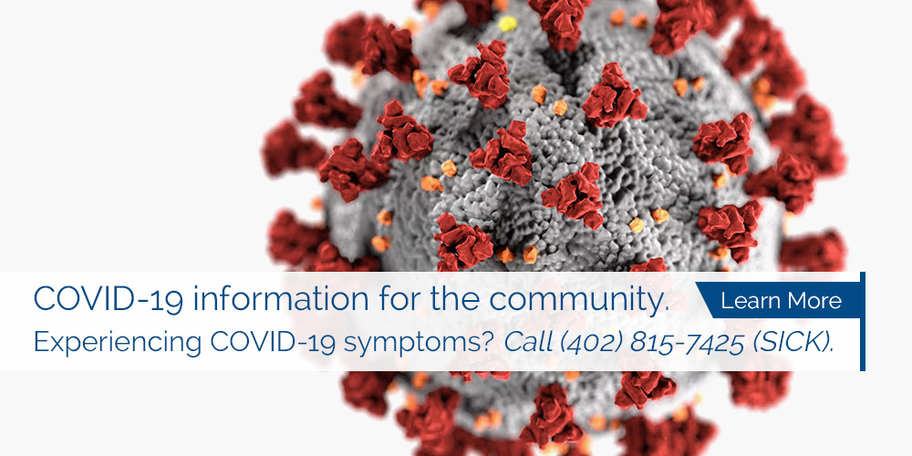 COVID-19 information for the community. Experiencing COVID-19 symptoms? Call (402)815-7425 (SICK). Learn More.